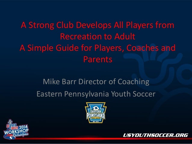 A Strong Club Develops All Players from Recreation to Adult A Simple Guide for Players, Coaches and Parents Mike Barr Dire...
