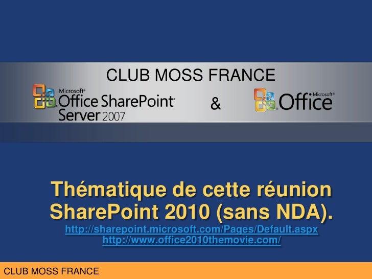 Thématique de cetteréunionSharePoint 2010 (sans NDA).http://sharepoint.microsoft.com/Pages/Default.aspxhttp://www.office20...