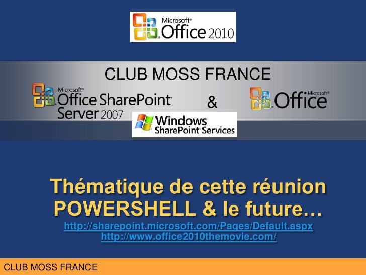 CLUB MOSS FRANCE                                       &           Thématique de cette réunion        POWERSHELL & le futu...