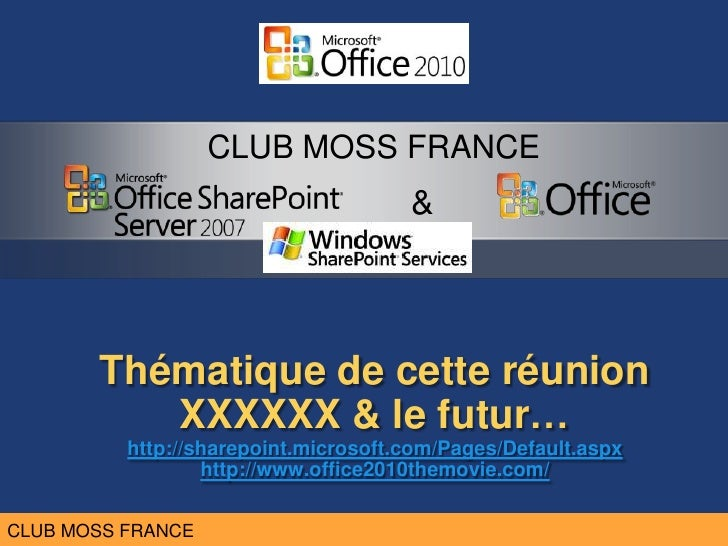 Thématique de cetteréunion XXXXXX & le futur…http://sharepoint.microsoft.com/Pages/Default.aspxhttp://www.office2010themov...