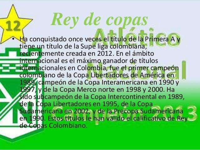 Rey de copas • Ha conquistado once veces el título de la Primera A y tiene un título de la Supe liga colombiana, recientem...