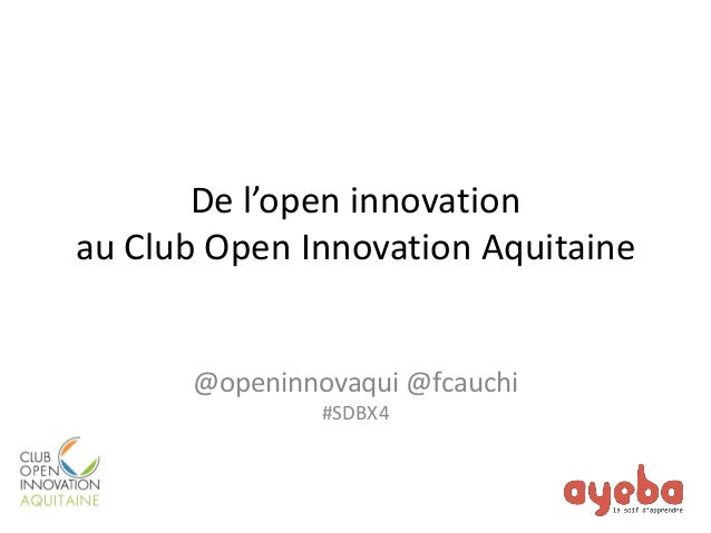 De l'open innovation au Club Open Innovation Aquitaine  @openinnovaqui @fcauchi  #SDBX4