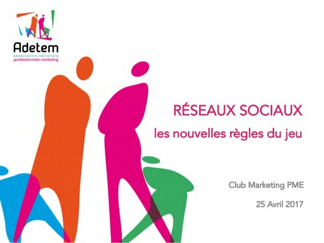 Club Marketing PME 25 Avril 2017 RÉSEAUX SOCIAUX les nouvelles règles du jeu