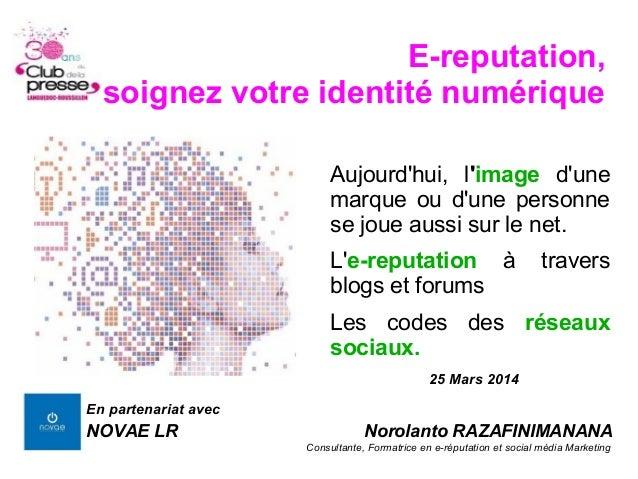 E-reputation, soignez votre identité numérique Aujourd'hui, l'image d'une marque ou d'une personne se joue aussi sur le ne...