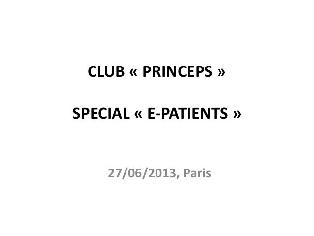 CLUB « PRINCEPS » SPECIAL « E-PATIENTS » 27/06/2013, Paris