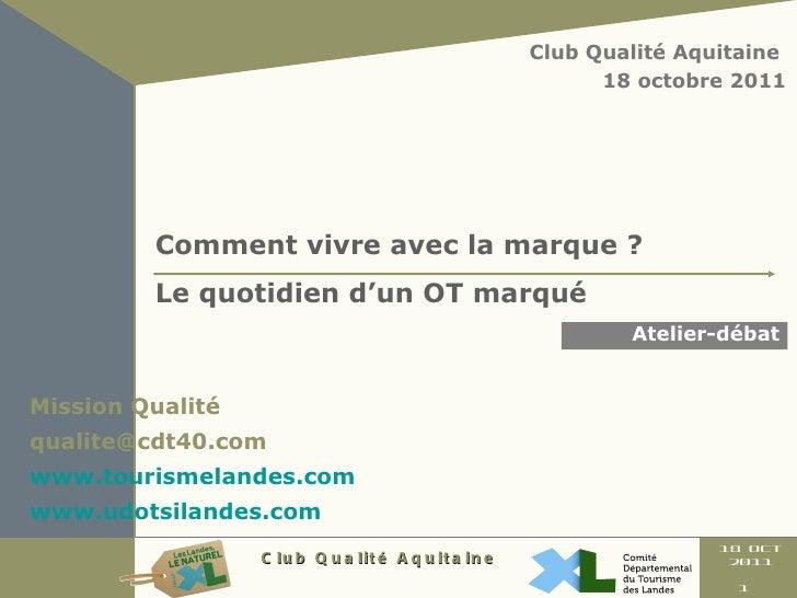 Mission Qualité  [email_address] www.tourismelandes.com www.udotsilandes.com Atelier-débat Club Qualité Aquitaine  18 octo...