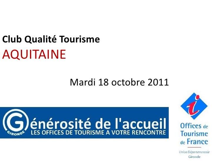 Club Qualité Tourisme<br />AQUITAINE<br />                            Mardi 18 octobre 2011<br />