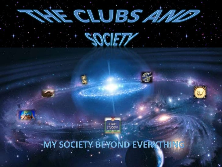 tHE CLUBS and society<br />MY SOCIETY BEYOND EVERYTHING<br />