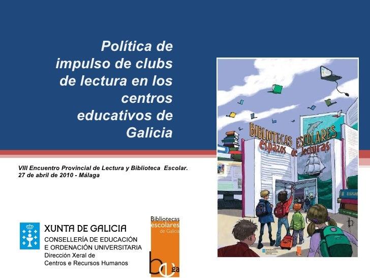 Política de impulso de clubs de lectura en los centros educativos de Galicia VIII Encuentro Provincial de Lectura y Biblio...