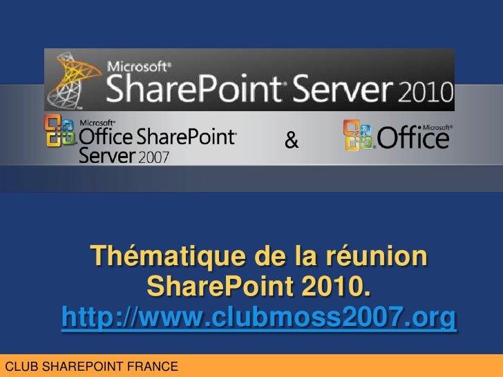 CLUB MOSS FRANCE                           &             Thématique de la réunion               SharePoint 2010.        ht...