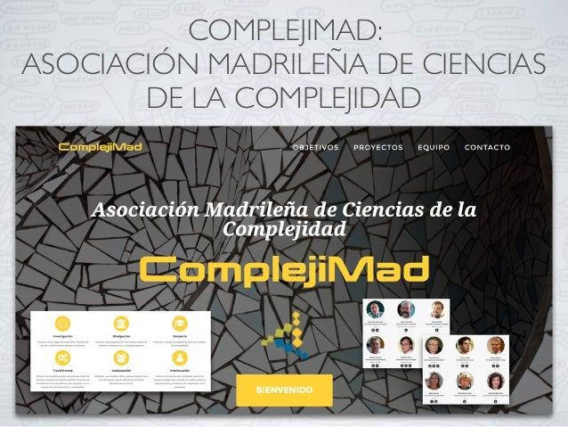 COMPLEJIMAD: ASOCIACIÓN MADRILEÑA DE CIENCIAS DE LA COMPLEJIDAD
