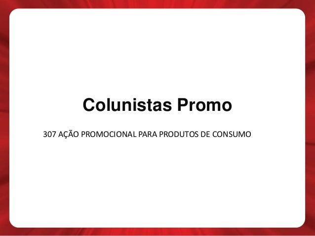 Colunistas Promo 307 AÇÃO PROMOCIONAL PARA PRODUTOS DE CONSUMO