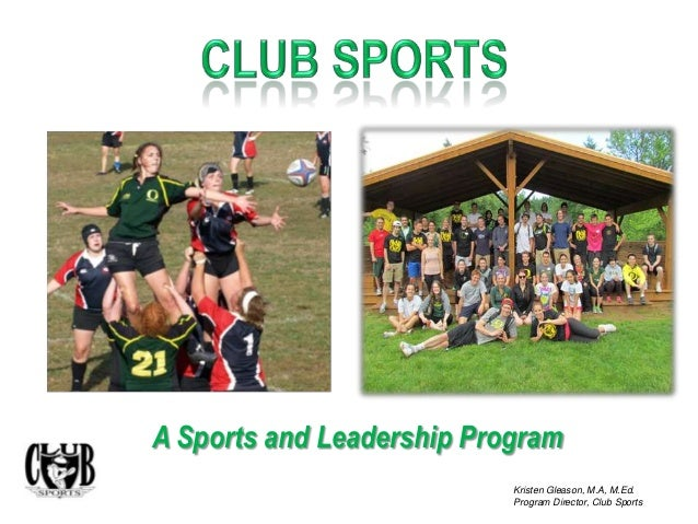 A Sports and Leadership Program Kristen Gleason, M.A, M.Ed. Program Director, Club Sports