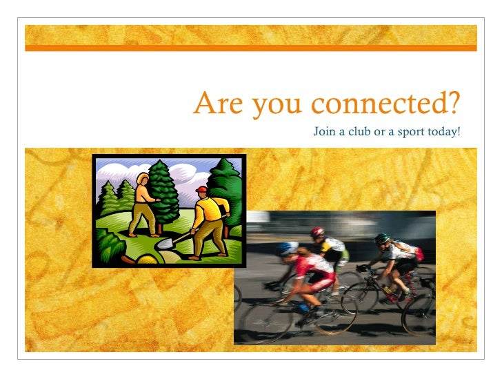 Are you connected? Join a club or a sport today!