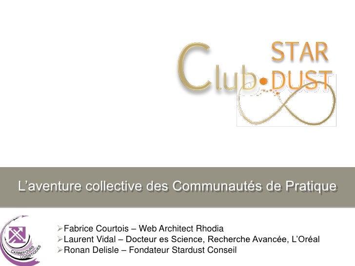 CLUB     L'aventure collective des Communautés de Pratique       Fabrice Courtois – Web Architect Rhodia      Laurent Vi...