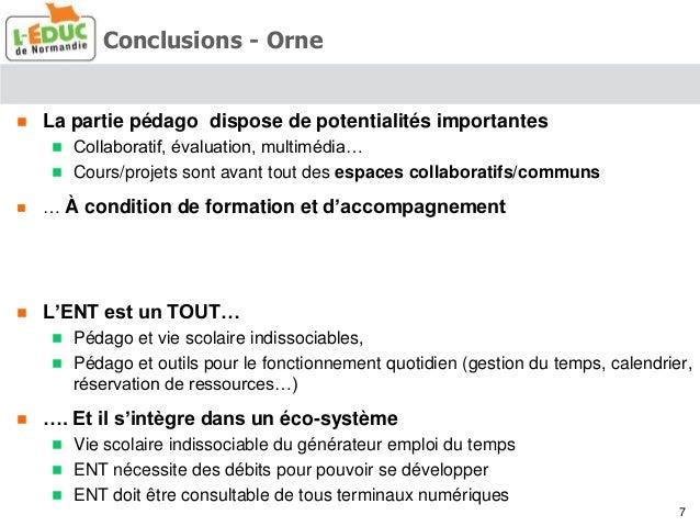Conclusions - Orne  La partie pédago dispose de potentialités importantes  Collaboratif, évaluation, multimédia…  Cours...