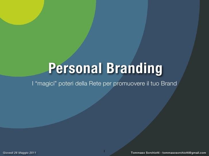 """Personal Branding                   I """"magici"""" poteri della Rete per promuovere il tuo BrandGiovedì 26 Maggio 2011        ..."""