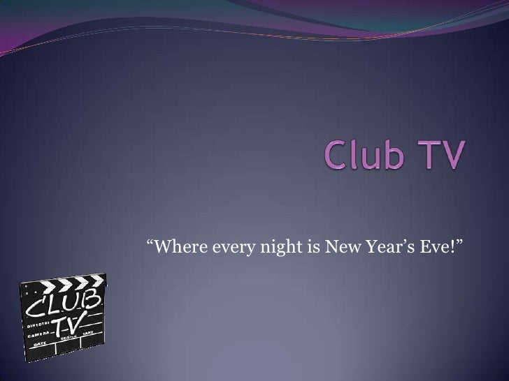 "Club TV<br />""Where every night is New Year's Eve!""<br />"