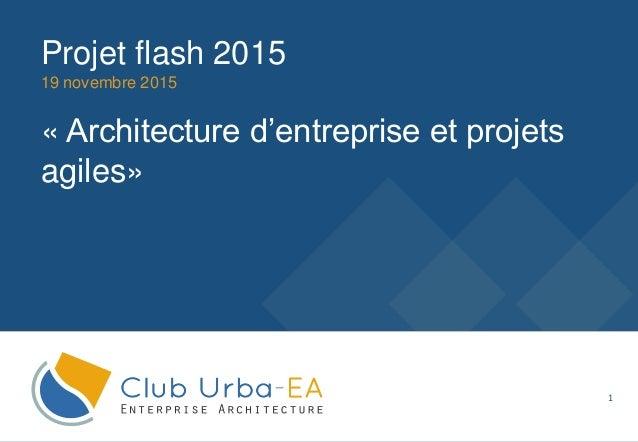 1 19 novembre 2015 Projet flash 2015 « Architecture d'entreprise et projets agiles»