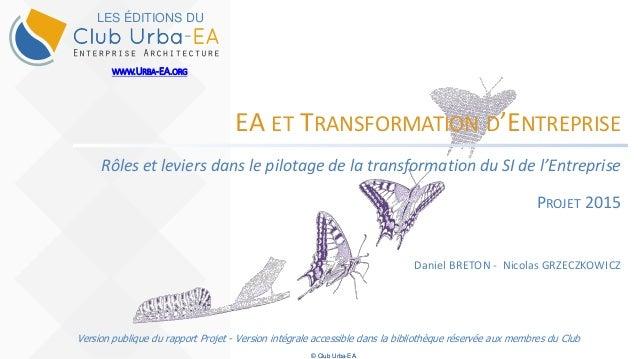 © Club Urba-EA EA ET TRANSFORMATION D'ENTREPRISE Rôles et leviers dans le pilotage de la transformation du SI de l'Entrepr...