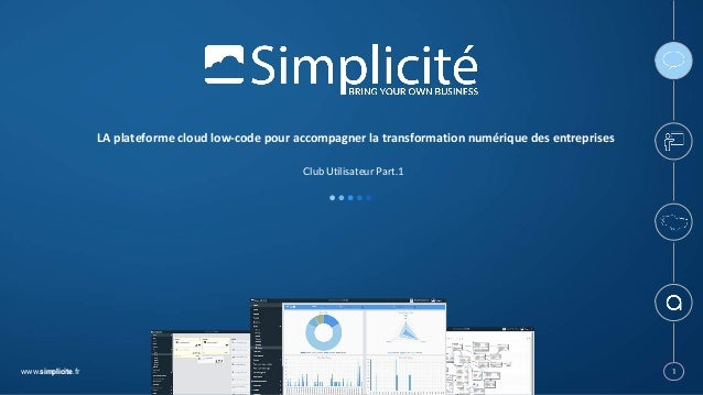 www.simplicite.fr 11 LAplateformecloudlow-codepouraccompagnerlatransformationnumériquedesentreprises Club Utilis...