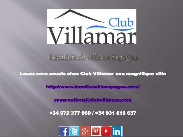 Louez sans soucis chez Club Villamar une magnifique villa  http://www.locationvillaespagne.com/  reservations@clubvillamar...