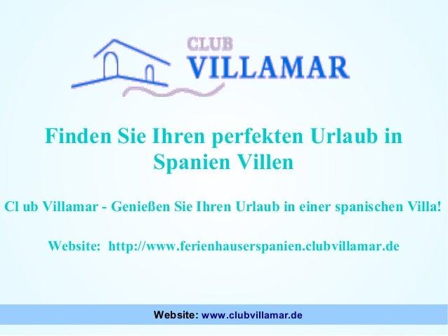 Finden Sie Ihren perfekten Urlaub in Spanien Villen Cl ub Villamar - Genießen Sie Ihren Urlaub in einer spanischen Villa! ...
