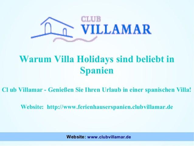 Warum Villa Holidays sind beliebt in Spanien Cl ub Villamar - Genießen Sie Ihren Urlaub in einer spanischen Villa! Website...