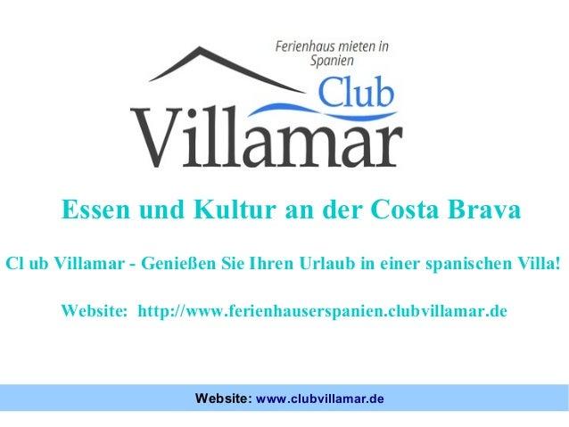 Essen und Kultur an der Costa Brava Cl ub Villamar - Genießen Sie Ihren Urlaub in einer spanischen Villa! Website: http://...