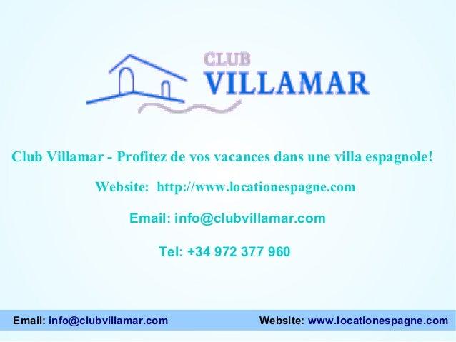Website: http://www.locationespagne.com Email: info@clubvillamar.com Tel: +34 972 377 960 Club Villamar - Profitez de vos ...