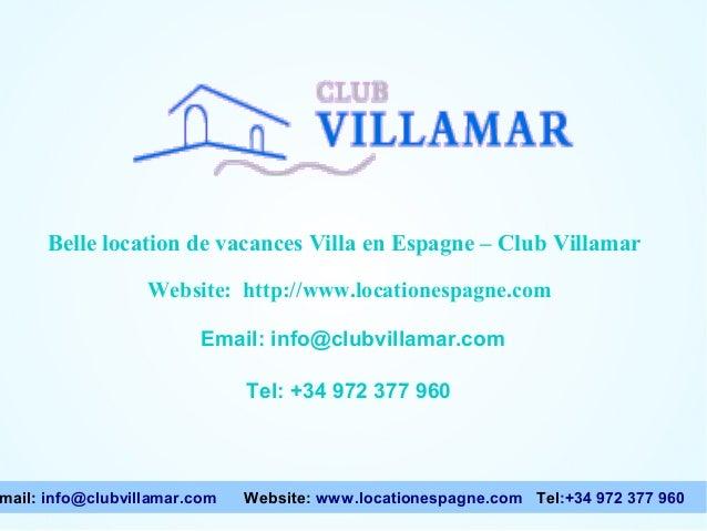 Website: http://www.locationespagne.com Email: info@clubvillamar.com Tel: +34 972 377 960 Belle location de vacances Villa...