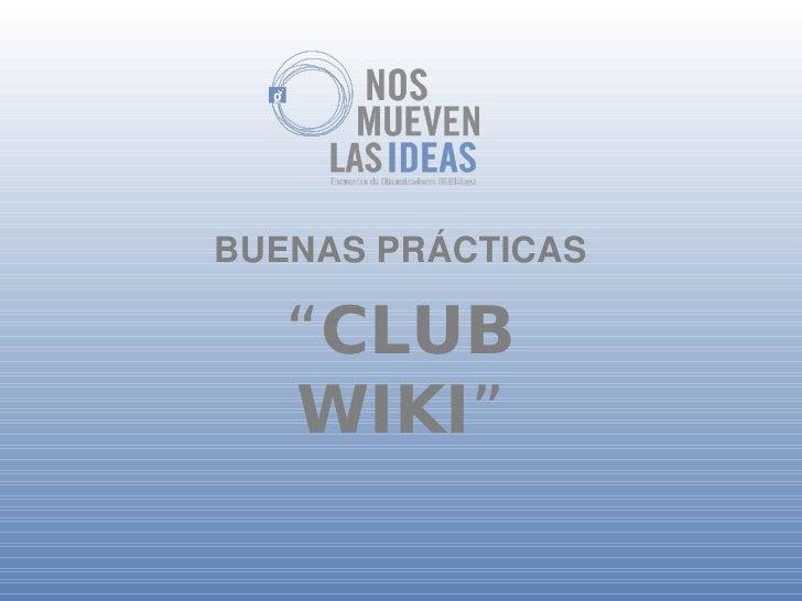 "BUENASPRÁCTICAS     ""CLUB    WIKI"""