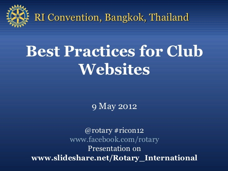 RI Convention, Bangkok, ThailandBest Practices for Club       Websites              9 May 2012            @rotary #ricon12...