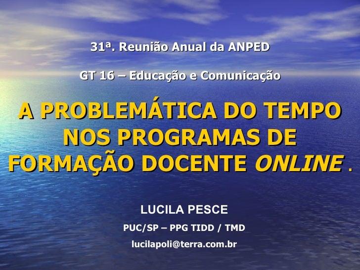 31ª. Reunião Anual da ANPED GT 16 – Educação e Comunicação A PROBLEMÁTICA DO TEMPO NOS PROGRAMAS DE FORMAÇÃO DOCENTE  ONLI...