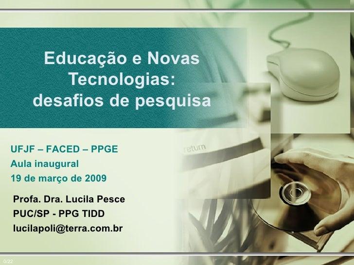 Educação e Novas Tecnologias: desafios de pesquisa 0/22 Profa. Dra. Lucila Pesce PUC/SP - PPG TIDD [email_address] UFJF – ...