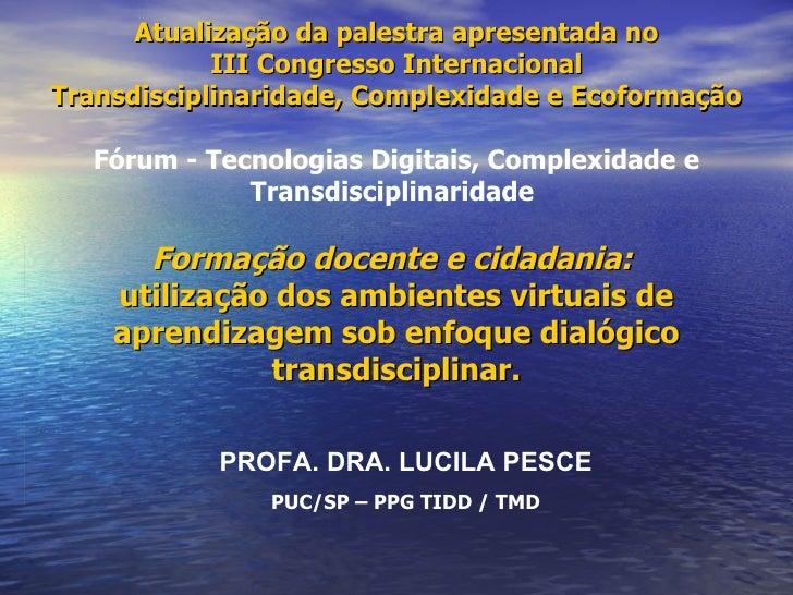 Atualização da palestra apresentada no III Congresso Internacional Transdisciplinaridade, Complexidade e Ecoformação Fórum...