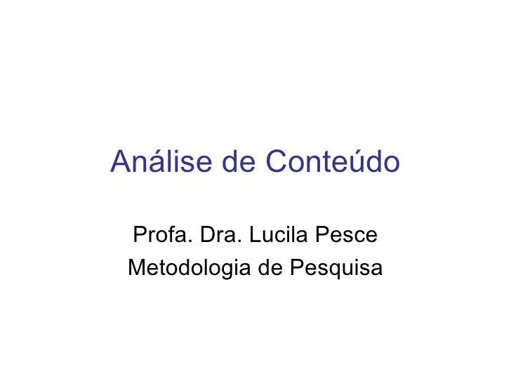 Análise de Conteúdo   Profa. Dra. Lucila Pesce  Metodologia de Pesquisa