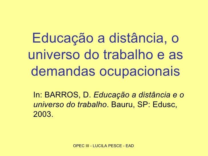 Educação a distância, o universo do trabalho e as demandas ocupacionais In: BARROS, D.  Educação a distância e o universo ...