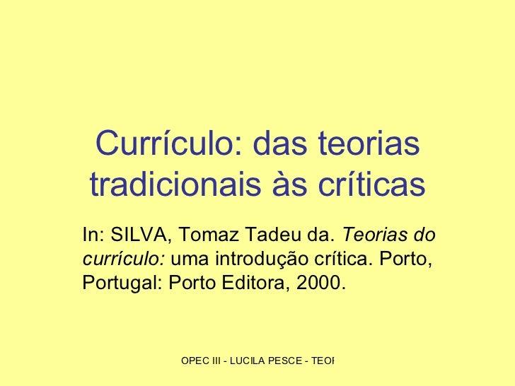 Currículo: das teorias tradicionais às críticas In: SILVA, Tomaz Tadeu da.  Teorias do currículo:  uma introdução crítica....