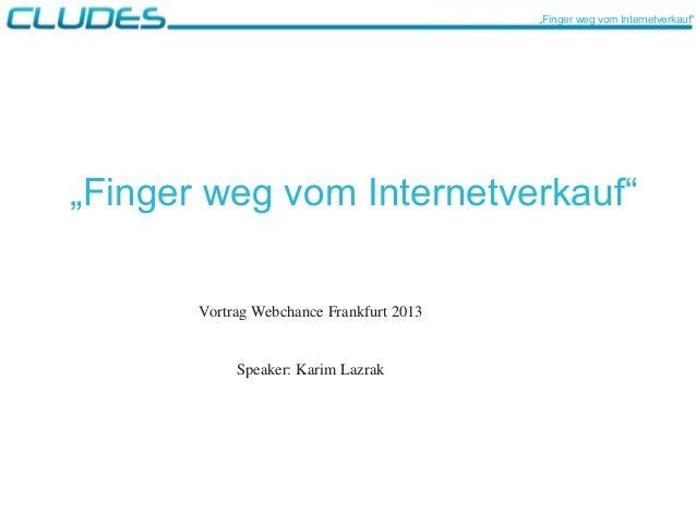 """""""Finger weg vom Internetverkauf"""" VortragWebchanceFrankfurt2013 Speaker:KarimLazrak """"Finger weg vom Internetverkauf"""""""