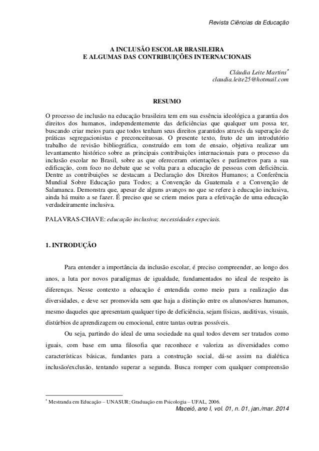 Revista Ciências da Educação Maceió, ano I, vol. 01, n. 01, jan./mar. 2014 A INCLUSÃO ESCOLAR BRASILEIRA E ALGUMAS DAS CON...