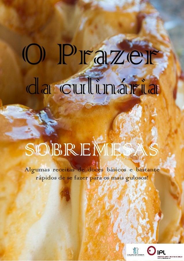 O Prazer da culinária SOBREMESAS Algumas receitas de doces básicos e bastante rápidos de se fazer para os mais gulosos!