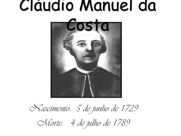Cláudio Manuel da Costa  Nascimento: 5 de junho de 1729 Morte: 4 de julho de 1789