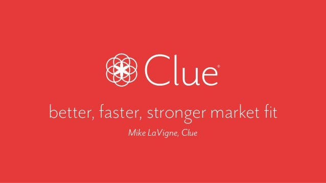 better, faster, stronger market fit MikeLaVigne,Clue