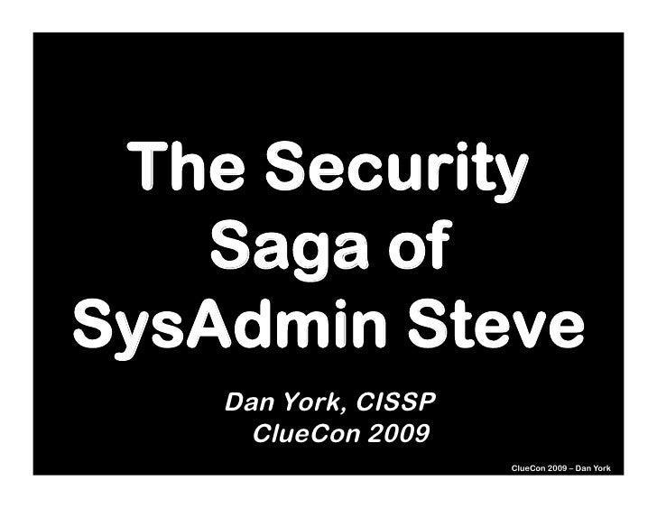The Security    Saga of SysAdmin Steve     Dan York, CISSP       ClueCon 2009                       ClueCon 2009 – Dan York