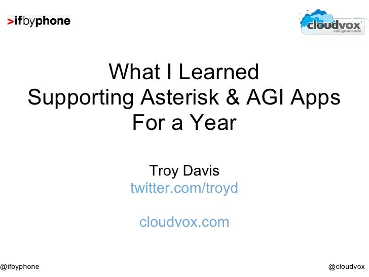What I Learned       Supporting Asterisk & AGI Apps                 For a Year                    Troy Davis              ...