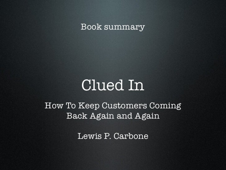 Book summary            Clued In How To Keep Customers Coming     Back Again and Again        Lewis P. Carbone