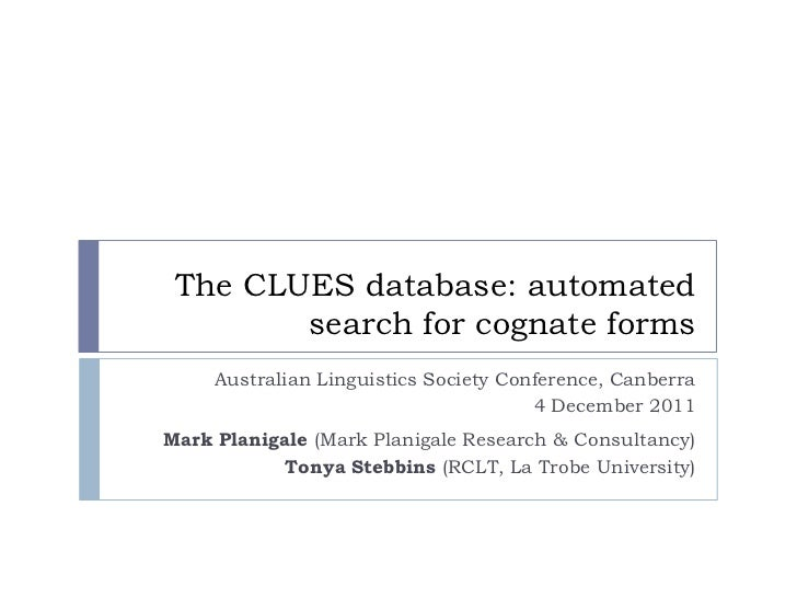 The CLUES database: automated        search for cognate forms     Australian Linguistics Society Conference, Canberra     ...