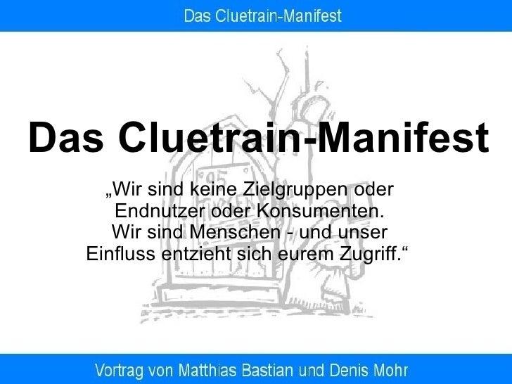 """Das Cluetrain-Manifest """" Wir sind keine Zielgruppen oder Endnutzer oder Konsumenten. Wir sind Menschen - und unser Einflus..."""