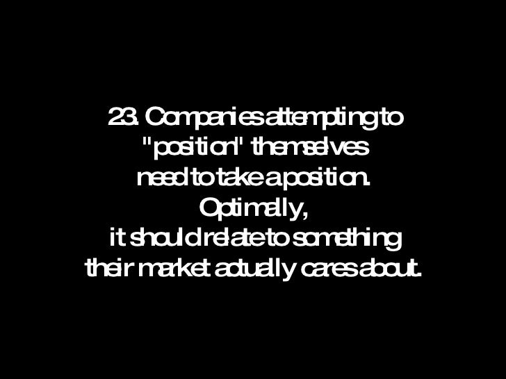 """23. Companies attempting to """"position"""" themselves need to take a position. Optimally, it should relate to someth..."""